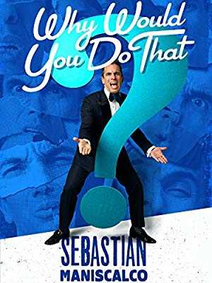Sebastian Maniscalco: Why Would You Do That? - netflix